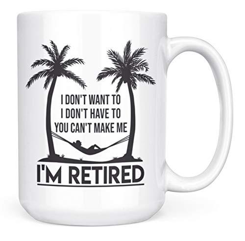 I Don't Want To I Don't Have To I'm Retired Funny Retirement Gift Mug - 15oz Deluxe Double-Sided Coffee Tea Mug