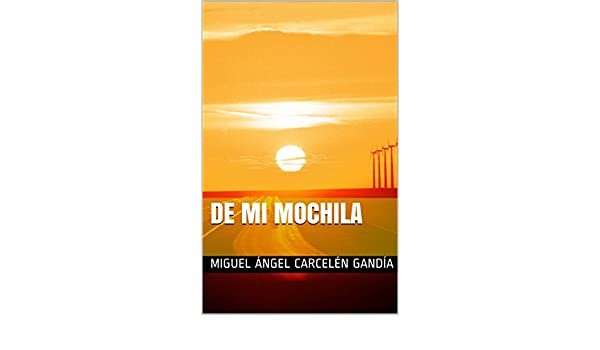 Amazon.com: De mi mochila (Spanish Edition) eBook: Miguel Ángel Carcelén Gandía: Kindle Store