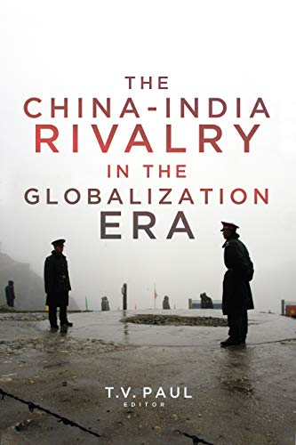 India China - The China-India Rivalry in the Globalization Era (South Asia in World Affairs series)