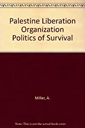 Palestine Liberation Organization Politics of Survival (The Washington papers)