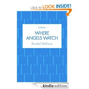 WHERE ANGELS WATCH Randall Wallace