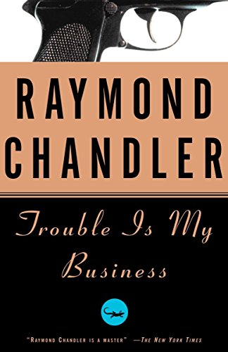 Trouble Is My Business (Chandler Raymond Short Stories)