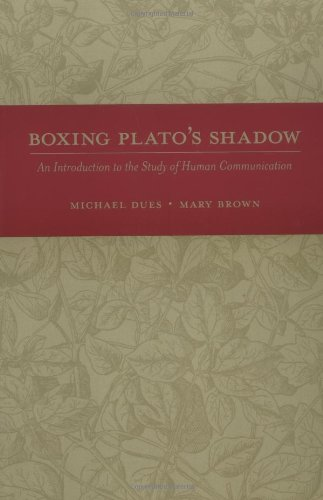 Boxing Plato's Shadow: An Introduction to the Study of Human Communication (New Edition)