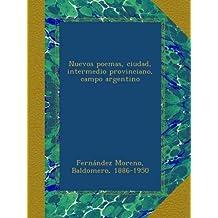 Nuevos poemas, ciudad, intermedio provinciano, campo argentino (Spanish Edition)