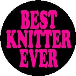 "BEST KNITTER EVER 1.25"" Pinback Button Badge / Pin ~ Knit Knitting"
