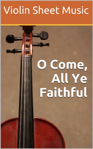 O Come, All Ye Faithful - Violin Sheet Music (O Come All Ye Faithful Violin Sheet Music)