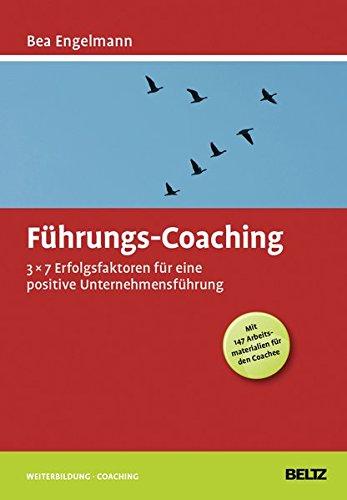 Führungs-Coaching: 3x7 Erfolgsfaktoren für eine positive Unternehmensführung (Mit 147 Arbeitsmaterialien für den Coachee) (Beltz Weiterbildung)