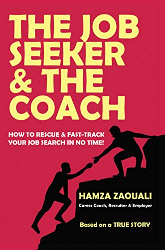 The Job Seeker & The Coach: How to Rescue and Fast-Track Your Job Search in No Time! by [Zaouali, Hamza]
