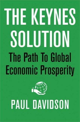 Keynes Solution (The Keynes Solution: The Path to Global Economic Prosperity by Davidson Paul (2009-09-01) Hardcover)