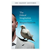 The Ethical Imagination: CBC Massey Lectures