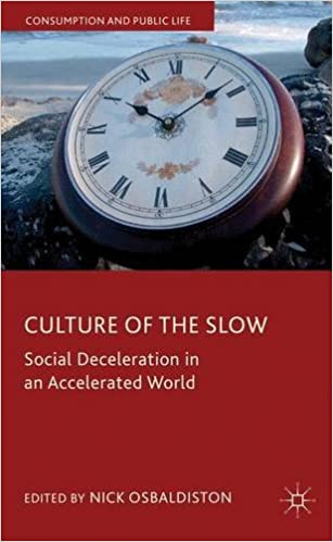 Mobi ebook téléchargements gratuits Culture of the Slow: Social Deceleration in an Accelerated World (Consumption and Public Life) (French Edition) ePub 0230299768