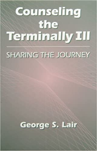 Counseling the Terminally Ill: Sharing the Journey (Series in Death, Dying, and Bereavement)