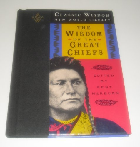 (The Wisdom of the Great Chiefs: The Classic Speeches of Chief Red Jacket, Chief Joseph, and Chief Seattle (The Classic Wisdom Collection))