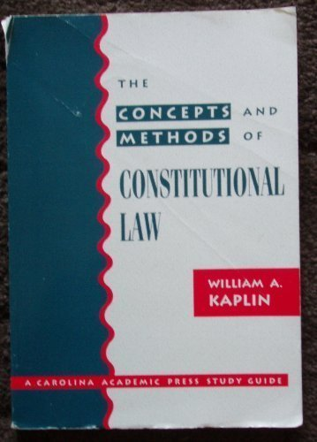 The Concepts and Methods of Constitutional Law (A Carolina Academic Press Study Guide)