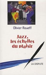 Jazz les échelles du plaisir : Intermédiaires et culture lettrée en France au XXe siècle par Olivier Roueff