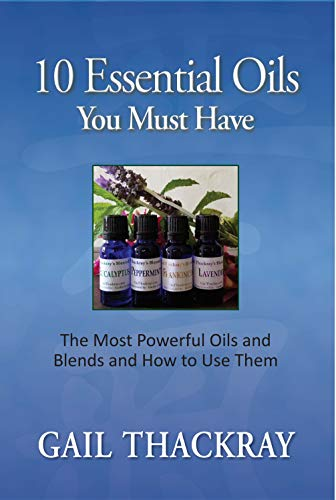 10 Essential Oils You Must Have: The most powerful oils and blends and how to use them by [Thackray, Gail]