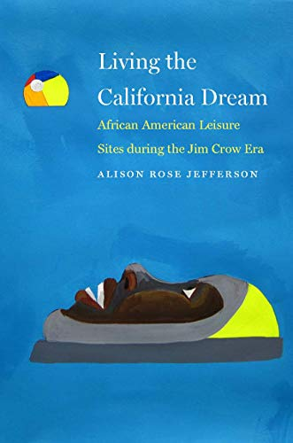 Living the California Dream: African American Leisure Sites during the Jim Crow ()