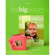 The Big Picture...scrapbooking Your Life And More