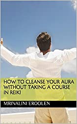 How To Cleanse Your Aura Without Taking A Course In Reiki
