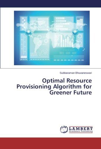 Download Optimal Resource Provisioning Algorithm for Greener Future ebook