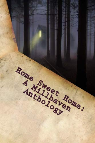 Home Sweet Home: A Millhaven Anthology
