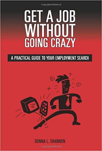 Get a Job Without Going Crazy: A Practical Guide to Your