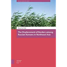 The Displacement of Borders among Russian Koreans in Northeast Asia (Asian Borderlands)