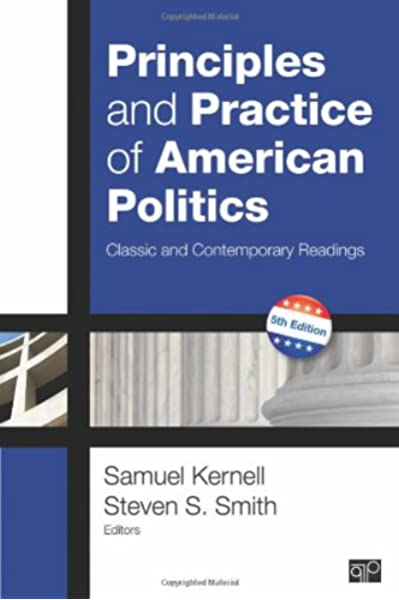 Principles And Practice Of American Politics Classic And Contemporary Readings Principles Practice Of American Politics Kernell Samuel H Smith Steven S 9781452226286 Amazon Com Books