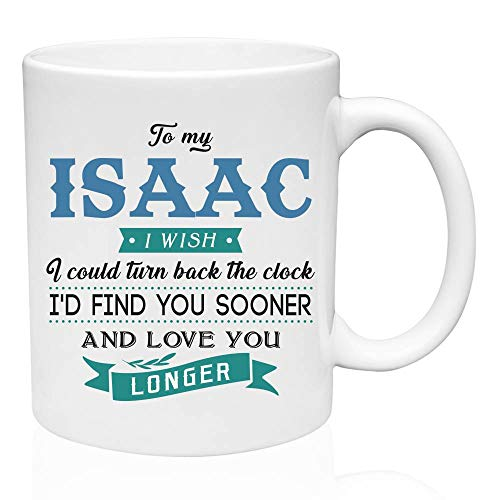 Coffe Mug for Men To My Isaac I Wish I Could Turn Back The Clock I'd Find You Sooner And Love You Longer - Tea Mug Funny, Funny Gifts For Men Valentine Gifts - Ceramic 11oz ()
