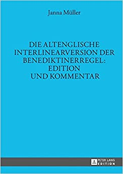 Book Die Altenglische Interlinearversion Der Benediktinerregel: Edition Und Kommentar (Muenchener Universitaetsschriften)
