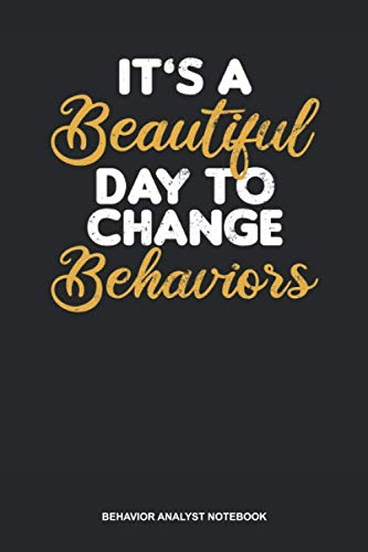 Behavior Analyst Notebook: Lined Log Book For Behavioral Analyst: Behavior Technician Journal   It'S A Beautiful Day Gift