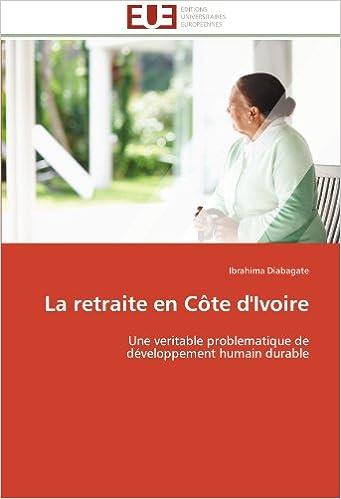 Livres gratuits en ligne La retraite en Côte d'Ivoire: Une veritable problematique de développement humain durable pdf epub