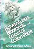 Adventures, Blizzards and Coastal Calamities, Edward Rowe Snow, 0396076343