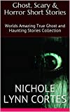 Ghost, Scary & Horror Short Stories: Worlds Amazing True Ghost and Haunting Stories Collection