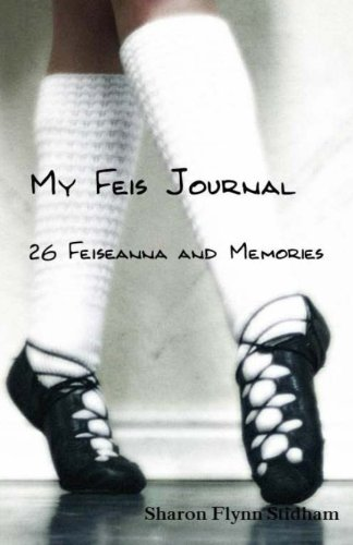 My Feis Journal: 26 Feiseanna And Memories