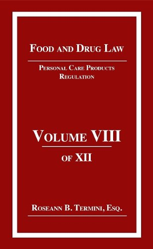 Personal Care Products Regulation: Food and Drug Law Volume 8 of 12