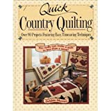 Quick Country Quilting: Over 80 Projects Featuring Easy Timesaving Techniques