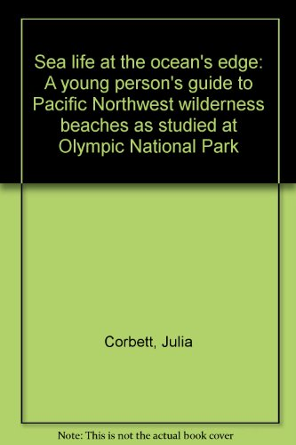 Sea life at the ocean's edge: A young person's guide to Pacific Northwest wilderness beaches as studied at Olympic National ()
