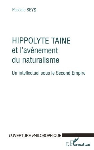 HIPPOLYTE TAINE ET L'AVENEMENT DU NATURALISME: Un intellectuel sous le second Empire (Collection L'ouverture philosophique) (French Edition)