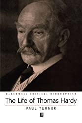 The Life of Thomas Hardy: A Critical Biography (Blackwell Critical Biographies) (Wiley Blackwell Critical Biographies)