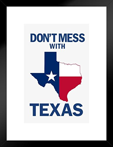 Poster Foundry Flags Dont Mess with Texas State Flag Lone Star State White Matted Framed Wall Art Print 20x26 inch