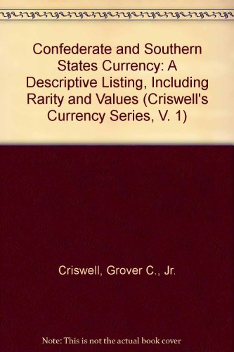 Confederate and Southern States Currency: A Descriptive Listing, Including Rarity and Values (Criswell's Currency Series)