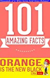 Orange is the New Black - 101 Amazing Facts You Didn't Know: #1 Fun Facts & Trivia Tidbits