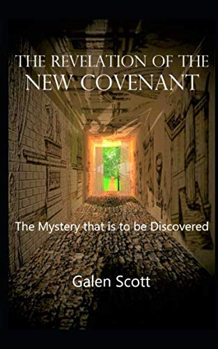 THE REVELATION OF THE NEW COVENANT: The mystery that is to be discovered (NEW COVENANT Series)