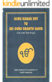 From Guru Nanak to Guru Granth Sahib: Life Stories and Teachings of the ten Masters (Sikh Gurus) and the Sri Guru Granth Sahib