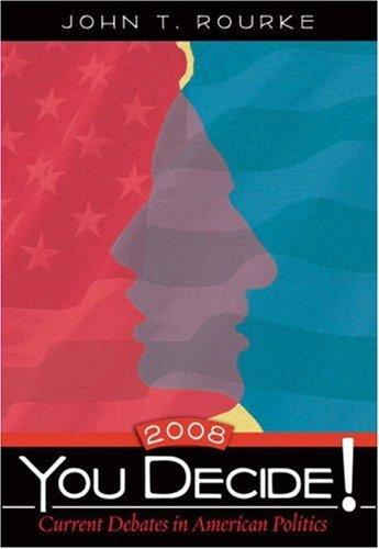You Decide! Current Debates in American Politics, 2008 Edition (5th Edition)