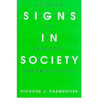 [ [ [ Signs in Society (Advances in Semiotics (Hardcover)) [ SIGNS IN SOCIETY (ADVANCES IN SEMIOTICS (HARDCOVER)) BY Parmentier, Richard J ( Author ) Jun-22-1994[ SIGNS IN SOCIETY (ADVANCES -