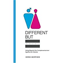 Different but Equal: Going Beyond the Complementarian/Egalitarian Debate