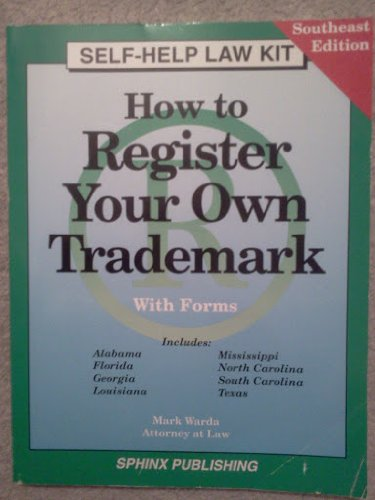 How to Register Your Own Trademark: With Forms : Alabama, Florida, Gerogia, Louisiana, Mississippi, North Carolina, South Carolina, Texas : Southeastern Edition (Self-Help Law Kit) ()