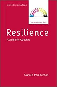 RESILIENCE: A PRACTICAL GUIDE FOR COACHES